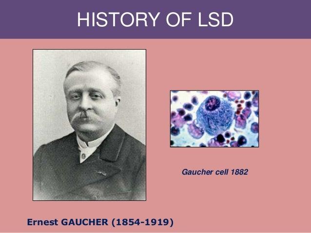 HISTORY OF LSD Ernest GAUCHER (1854-1919) Gaucher cell 1882