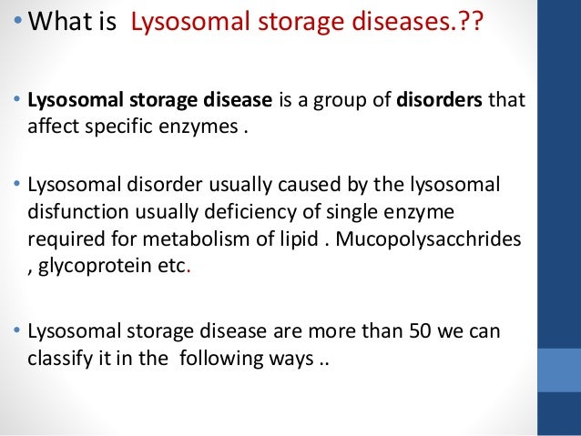 lipid storage disorders Gaucher disease types i, ii, and iii: gaucher disease is the most common type of lysosomal storage disorder researchers have identified three distinct types of gaucher disease based upon the absence (type i) or presence and extent of (types ii and iii) neurological complications.