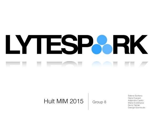 Hult MIM 2015 Group 8 Selene Santero  Hajra Hussain  Alejandra Castro  Maria Evstafyeva  Deniz Taktak  George Giannoulis