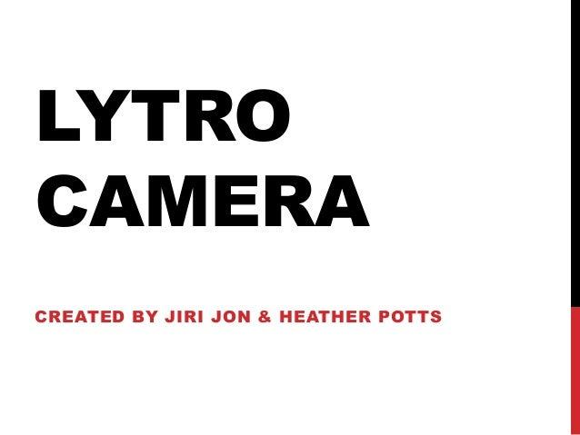 LYTROCAMERACREATED BY JIRI JON & HEATHER POTTS
