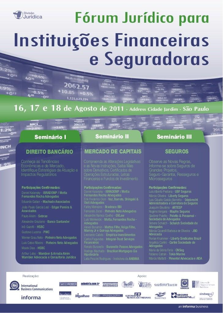 Fórum Jurídico paraInstituições Financeiras          e Seguradoras16, 17 e 18 de Agosto de 2011 - Address Cidade Jardim - ...