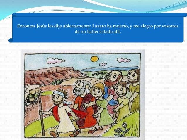 Cuando Jesús llegó a Betania , Lázaro llevaba cuatro días muerto en el sepulcro