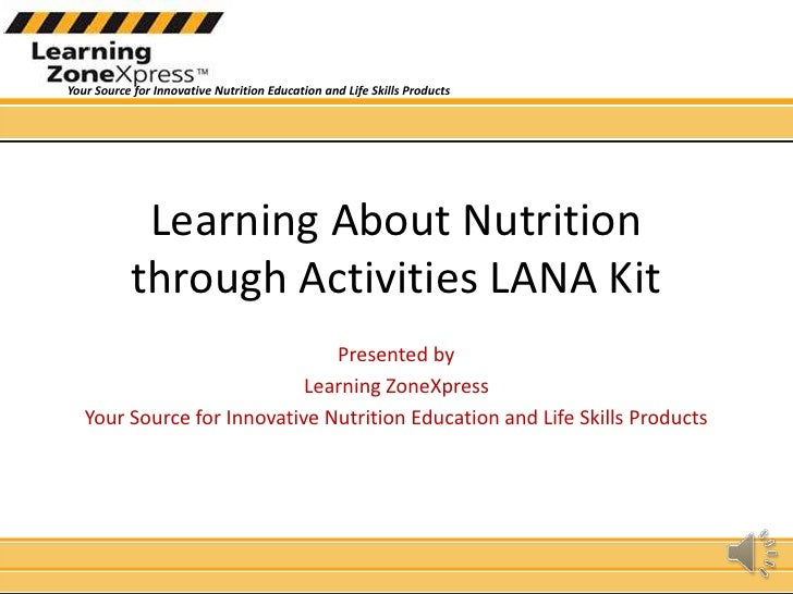 Learning About Nutrition through Activities LANA Kit<br />Presented by <br />Learning ZoneXpress<br />Your Source for Inno...