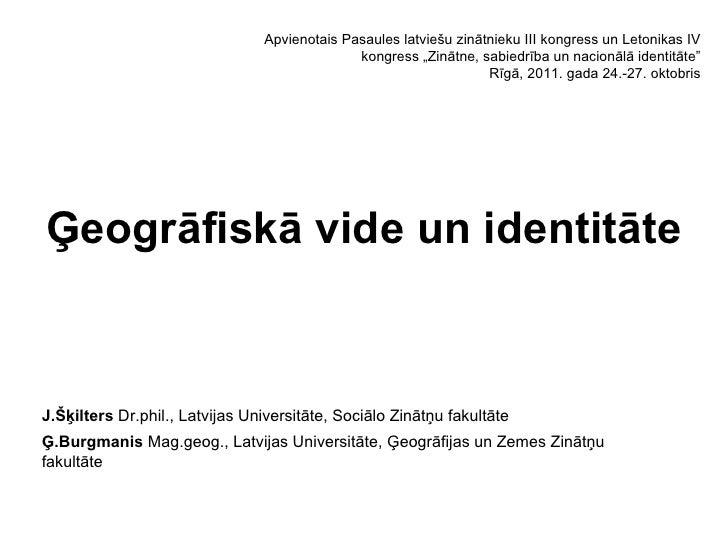 """Ģeogrāfiskā vide un identitāte Apvienotais Pasaules latviešu zinātnieku III kongress un Letonikas IV kongress """"Zinātne, sa..."""