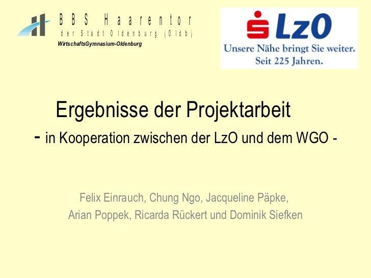 Ergebnisse der Projektarbeit  -  in Kooperation zwischen der LzO und dem WGO - Felix Einrauch, Chung Ngo, Jacqueline Päpke...