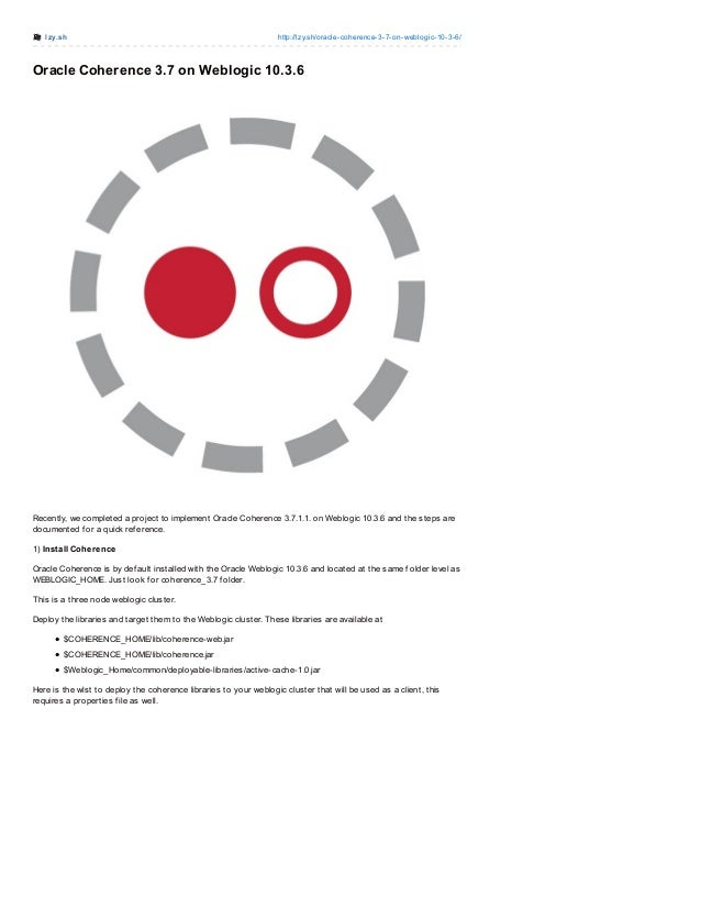 lzy.sh http://lzy.sh/oracle-coherence-3-7-on-weblogic-10-3-6/Oracle Coherence 3.7 on Weblogic 10.3.6Recently, we completed...