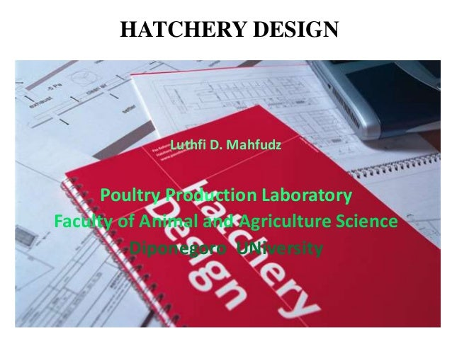 HATCHERY DESIGN Luthfi D. Mahfudz Poultry Production Laboratory Faculty of Animal and Agriculture Science Diponegoro UNive...