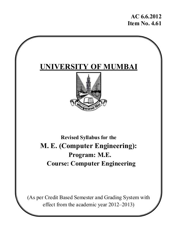AC 6.6.2012 Item No. 4.61 UNIVERSITY OF MUMBAI Revised Syllabus for the M. E. (Computer Engineering): Program: M.E. Course...