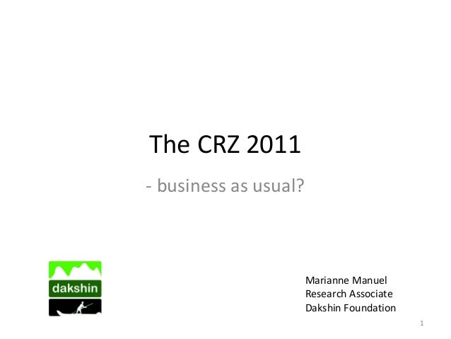 The CRZ 2011 - business as usual? Marianne Manuel Research Associate Dakshin Foundation 1