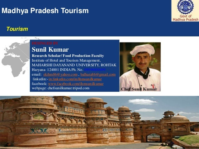 1 Madhya Pradesh Tourism Tourism DESINGED BY Sunil Kumar Research Scholar/ Food Production Faculty Institute of Hotel and ...