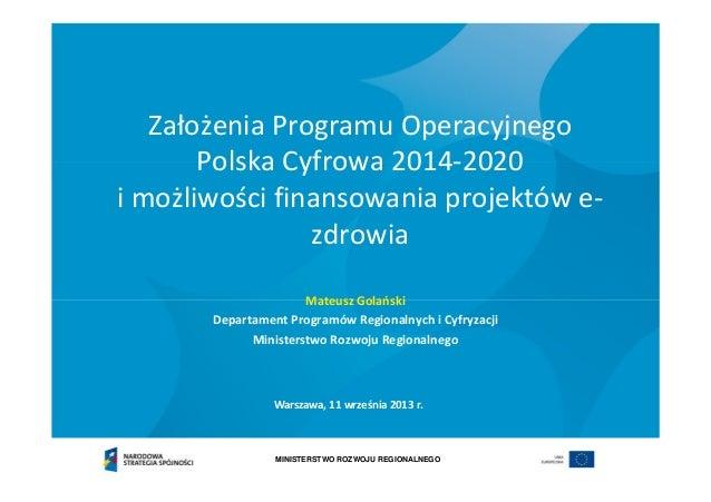 MINISTERSTWO ROZWOJU REGIONALNEGO ZałożeniaProgramuOperacyjnego PolskaCyfrowa2014‐2020 imożliwościfinansowaniapro...