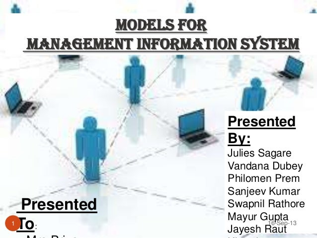 Models for Management Information System Presented By: Julies Sagare Vandana Dubey Philomen Prem Sanjeev Kumar Swapnil Rat...