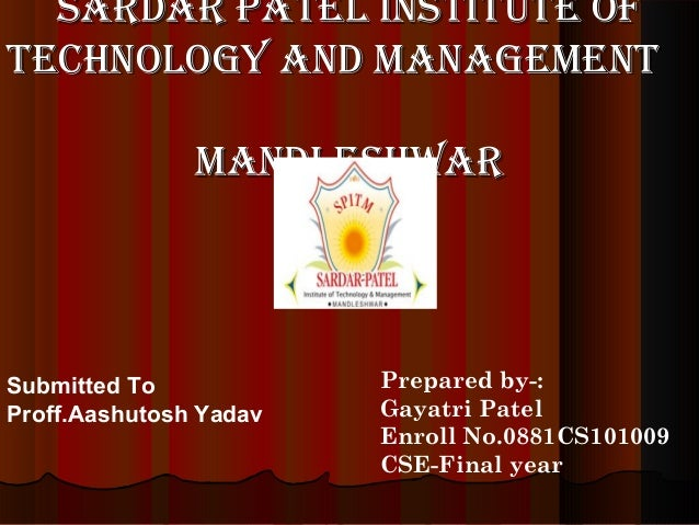 SARDAR PATEL INSTITUTE OF TECHNOLOGY AND MANAGEMENT MANDLESHWAR  Submitted To Proff.Aashutosh Yadav  Prepared by-: Gayatri...