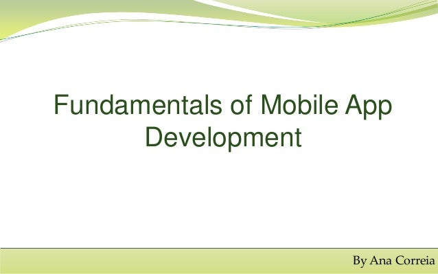 Fundamentals of Mobile App Development  By Ana Correia