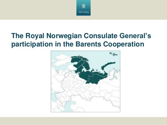 The Royal Norwegian Consulate General's participation in the Barents Cooperation