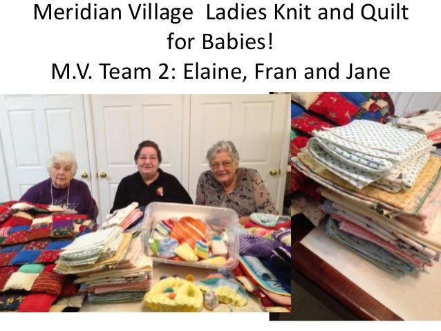 Meridian Village Ladies Knit and Quilt for Babies! M.V. Team 2: Elaine, Fran and Jane