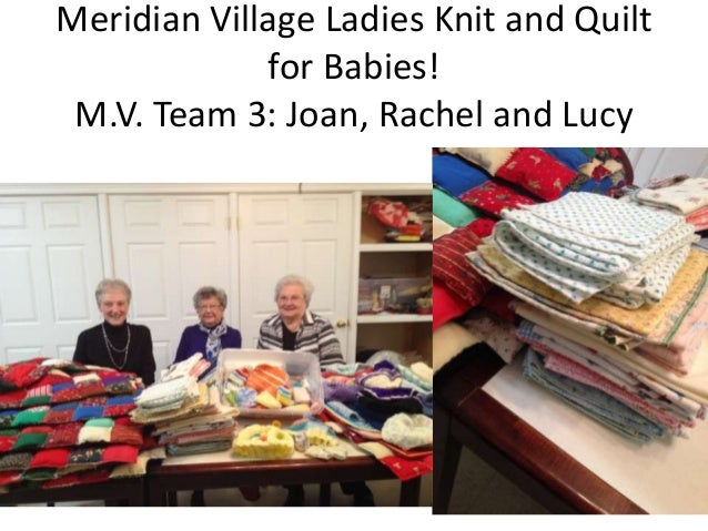 Meridian Village Ladies Knit and Quilt for Babies! M.V. Team 3: Joan, Rachel and Lucy