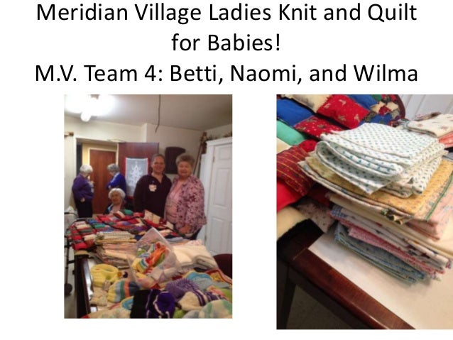 Meridian Village Ladies Knit and Quilt for Babies! M.V. Team 4: Betti, Naomi, and Wilma