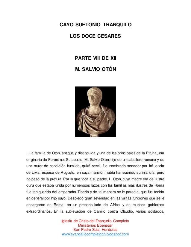 CAYO SUETONIO TRANQUILO LOS DOCE CESARES  PARTE VIII DE XII M. SALVIO OTÓN  I. La familia de Otón, antigua y distinguida y...