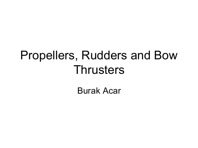 Propellers, Rudders and Bow          Thrusters         Burak Acar