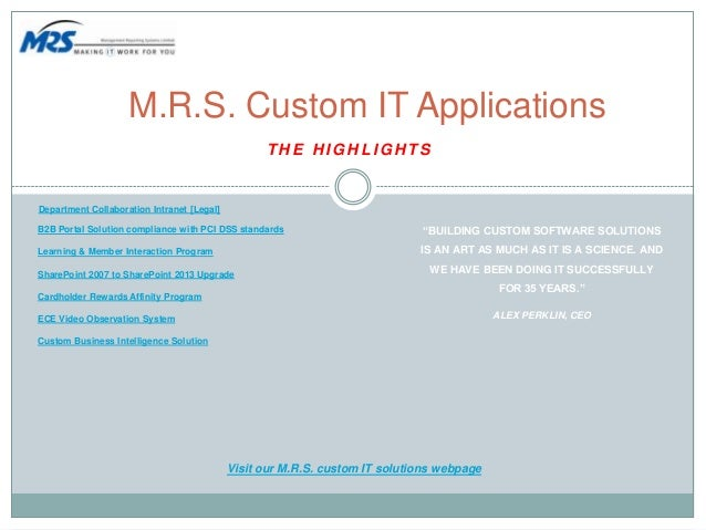 """T H E H I G H L I G H T S M.R.S. Custom IT Applications """"BUILDING CUSTOM SOFTWARE SOLUTIONS IS AN ART AS MUCH AS IT IS A S..."""