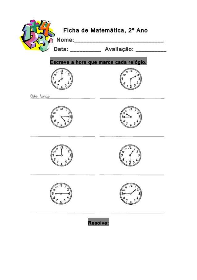 Ficha de Matemática, 2º Ano Nome:_____________________________ Data: __________ Avaliação: __________ Escreve a hora que m...