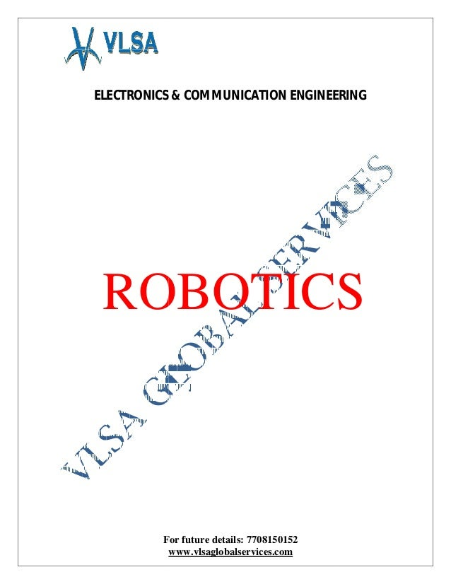ELECTRONICS & COMMUNICATION ENGINEERING For future details: 7708150152 www.vlsaglobalservices.com ROBOTICS ELECTRONICS & C...