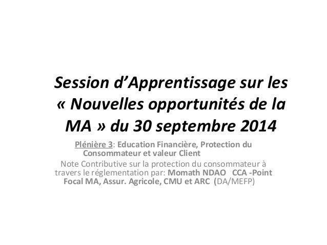 Session d'Apprentissage sur les  « Nouvelles opportunités de la  MA » du 30 septembre 2014  Plénière 3: Education Financiè...