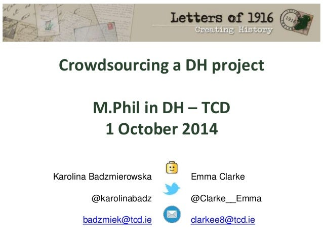 Karolina Badzmierowska @karolinabadz badzmiek@tcd.ie Emma Clarke @Clarke__Emma clarkee8@tcd.ie Crowdsourcing a DH project ...