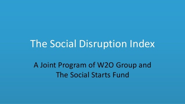 The Social Disruption Index A Joint Program of W2O Group and The Social Starts Fund