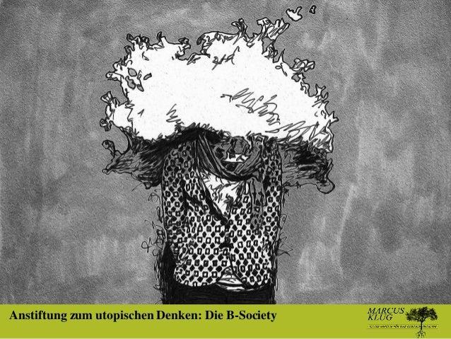 Anstiftung zum utopischen Denken: Die B-Society