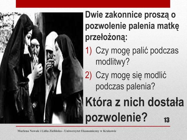 Która z nich dostała pozwolenie? Dwie zakonnice proszą o pozwolenie palenia matkę przełożoną: 1) Czy mogę palić podczas mo...