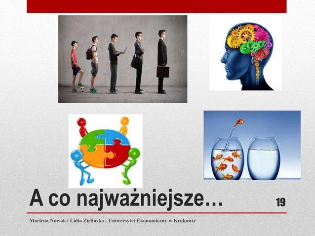 A co najważniejsze… Marlena Nowak i Lidia Zielińska - Uniwersytet Ekonomiczny w Krakowie 19
