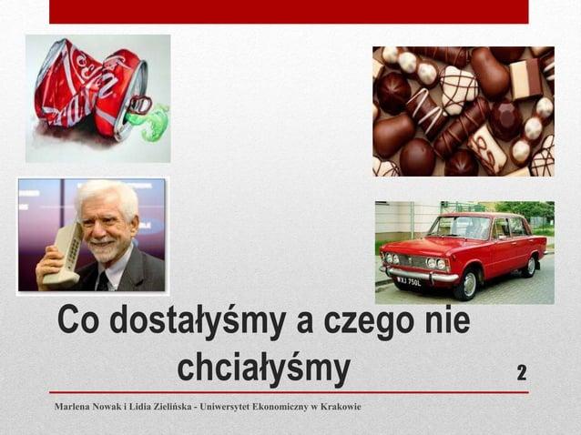 Co dostałyśmy a czego nie chciałyśmy Marlena Nowak i Lidia Zielińska - Uniwersytet Ekonomiczny w Krakowie 2