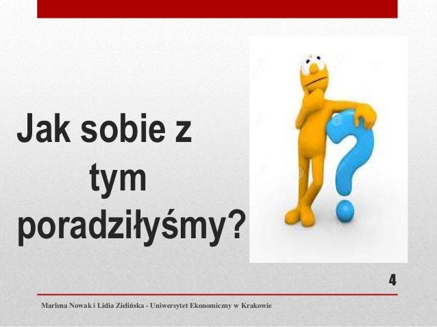 Jak sobie z tym poradziłyśmy? Marlena Nowak i Lidia Zielińska - Uniwersytet Ekonomiczny w Krakowie 4