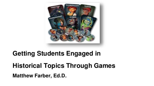 Getting Students Engaged in Historical Topics Through Games Matthew Farber, Ed.D.