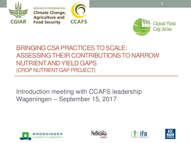 BRINGING CSAPRACTICES TO SCALE: ASSESSING THEIR CONTRIBUTIONSTO NARROW NUTRIENTAND YIELD GAPS (CROPNUTRIENTGAP PROJECT) In...