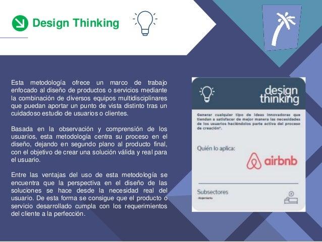 Design Thinking *teniendo en cuenta s�lo los que han invertido Esta metodolog�a ofrece un marco de trabajo enfocado al dis...