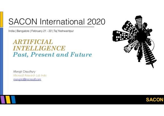 SACON 2020 ARTIFICIAL  INTELLIGENCE Past, Present and Future Monojit Choudhury Microsoft Research Lab India monojitc@mic...