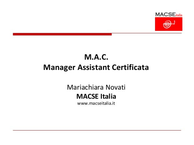 M.A.C.Manager Assistant Certificata      Mariachiara Novati        MACSE Italia         www.macseitalia.it