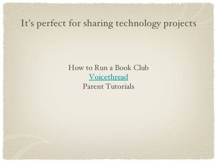 It's perfect for sharing technology projects How to Run a Book Club Voicethread Parent Tutorials