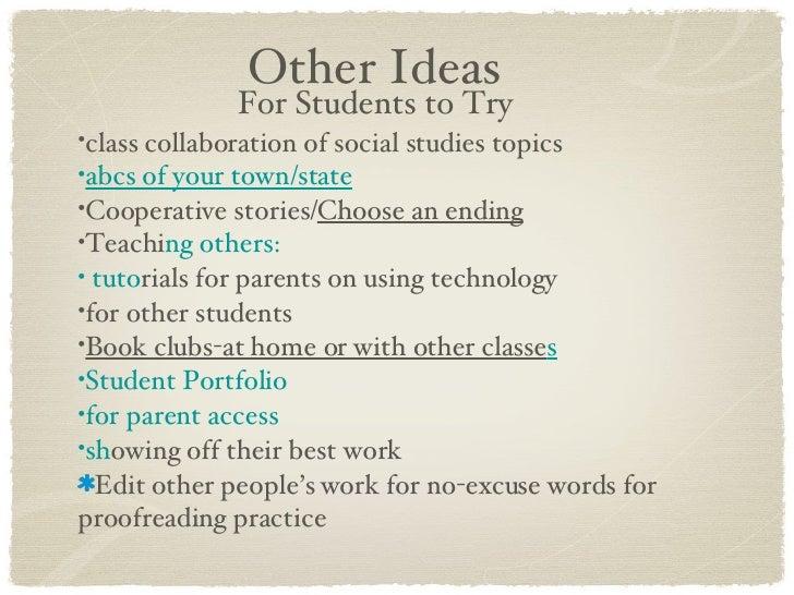 Other Ideas <ul><li>class collaboration of social studies topics </li></ul><ul><li>abcs of your town/state   </li></ul><ul...