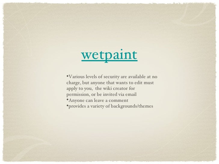 wetpaint <ul><li>Various levels of security are available at no charge, but anyone that wants to edit must apply to you,  ...