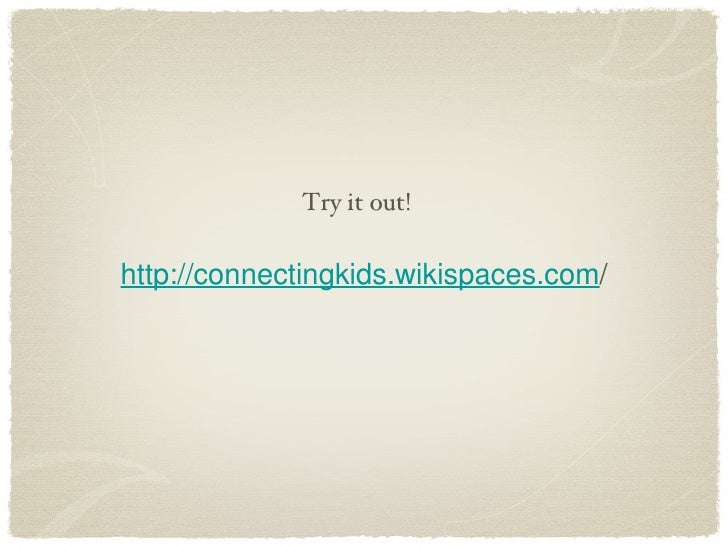 http://connectingkids.wikispaces.com / Try it out!