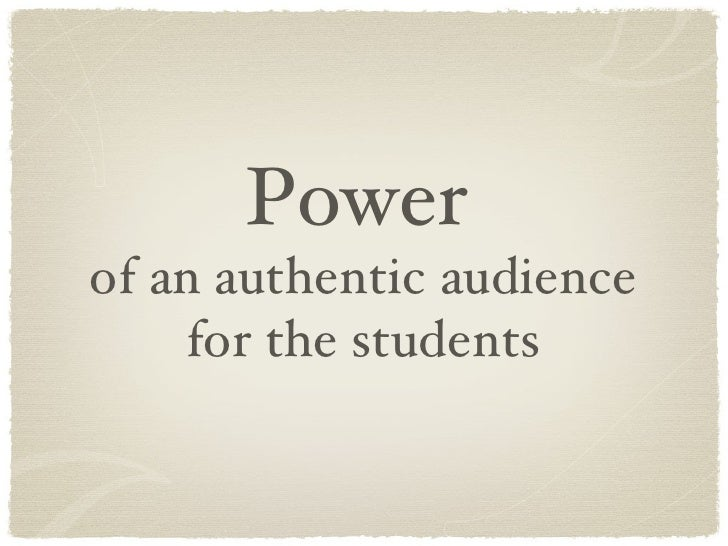 Power   of an authentic audience for the students
