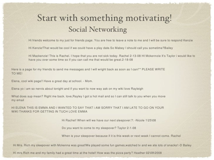 Social Networking Start with something motivating! Hi Mrs. Rich my sleepover with Mckenna was great!We played some fun gam...