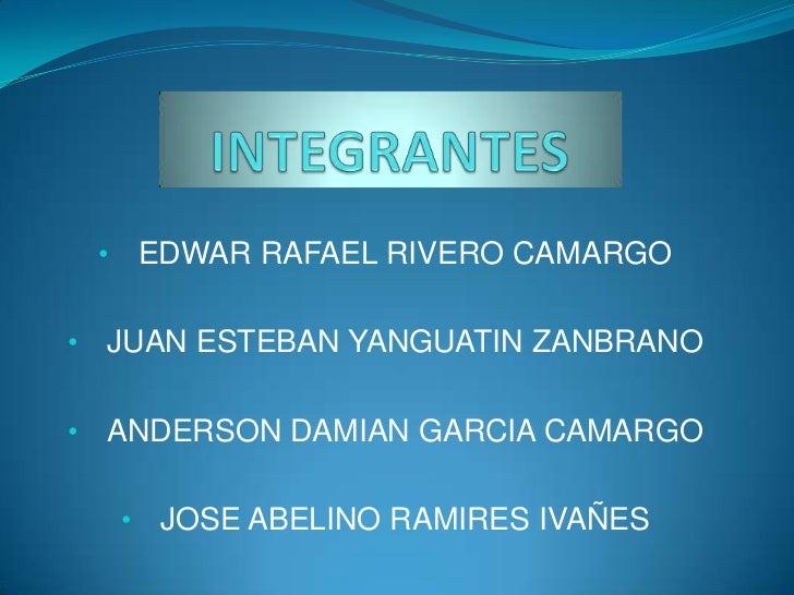 •       EDWAR RAFAEL RIVERO CAMARGO•   JUAN ESTEBAN YANGUATIN ZANBRANO•   ANDERSON DAMIAN GARCIA CAMARGO        •    JOSE ...