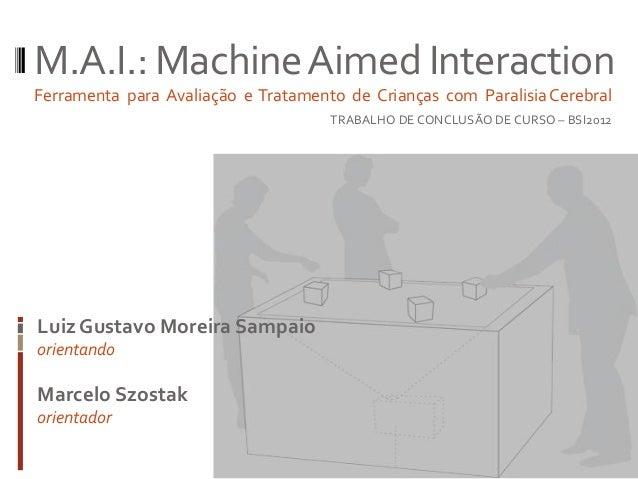 M.A.I.: Machine Aimed InteractionFerramenta para Avaliação e Tratamento de Crianças com Paralisia Cerebral                ...