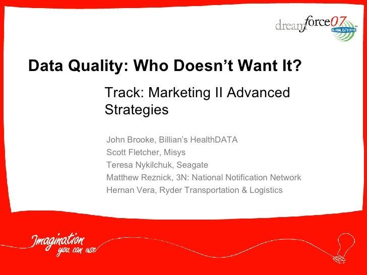 Data Quality: Who Doesn't Want It? John Brooke, Billian's HealthDATA Scott Fletcher, Misys Teresa Nykilchuk, Seagate Matth...