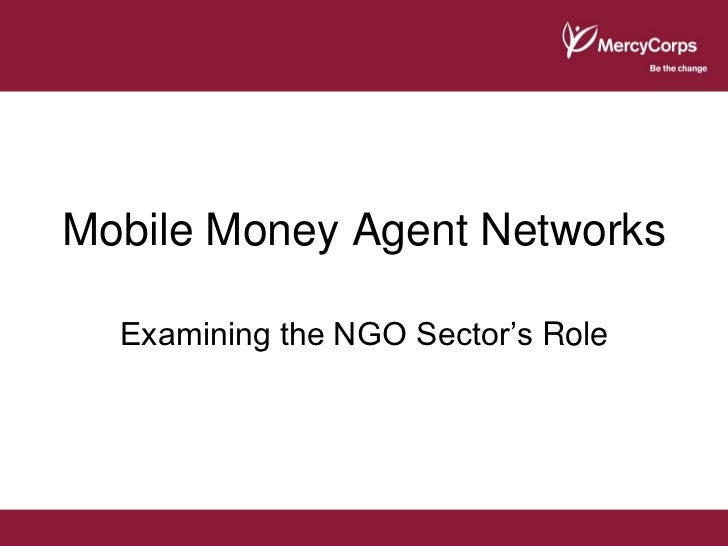 Mobile Money Agent Networks  Examining the NGO Sector's Role